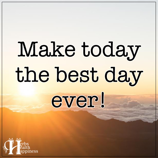 Make Today The Best Day Ever ø Eminently Quotable Quotes Funny