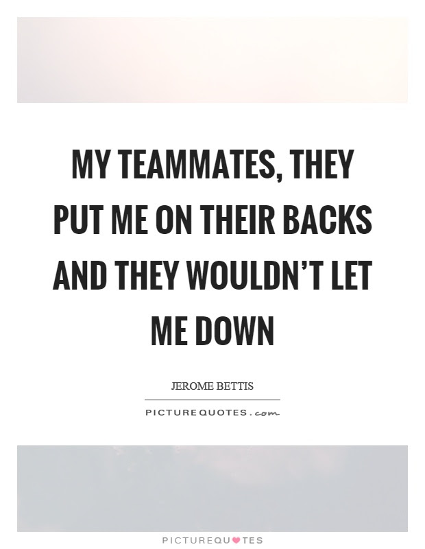 My Teammates They Put Me On Their Backs And They Wouldnt Let