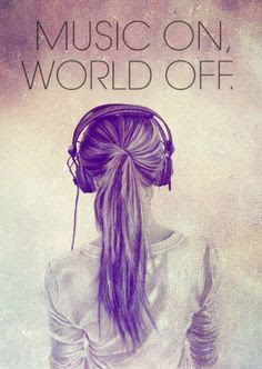 Music On, World Off Pictures, Photos, and Images for Facebook, Tumblr, Pinterest, and Twitter