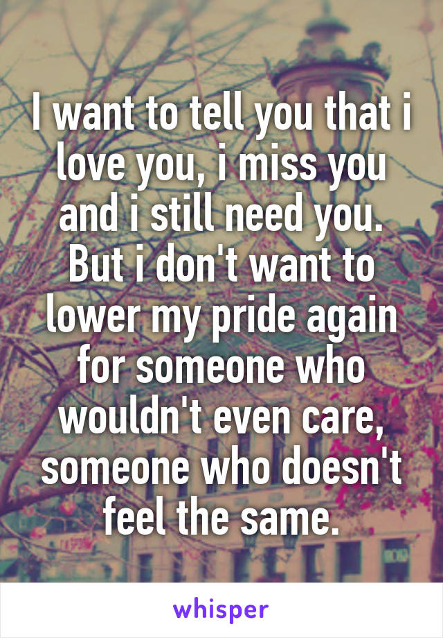 I Want To Tell You That I Love You I Miss You And I Still Need You