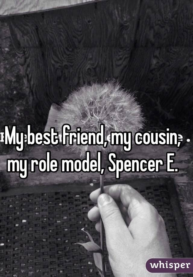 My Best Friend My Cousin My Role Model Spencer E