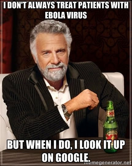 I don'tt always treat patients with Ebola virus, ,but when I do I look it up on Google humor meme photo.