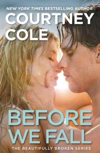 Before We Fall: The Beautifully Broken Series: Book 3 by Courtney Cole