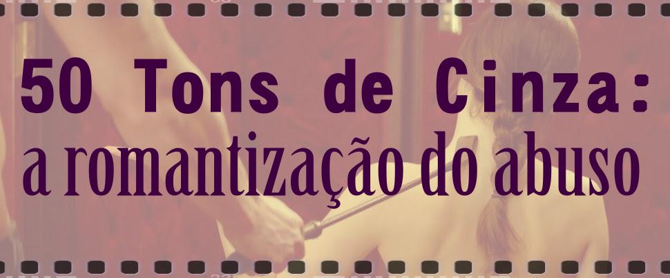 50 Tons de Cinza: a romantização do abuso | Não Me Kahlo