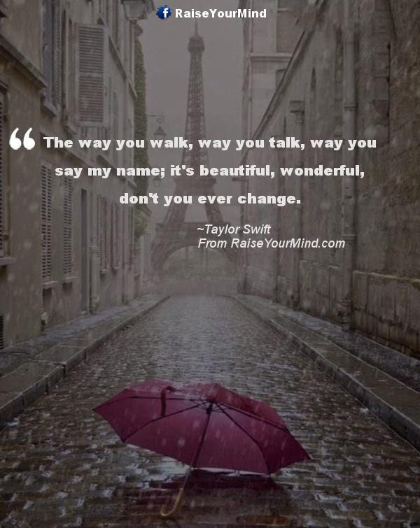 Love Quotes Sayings Verses The Way You Walk Way You Talk Way