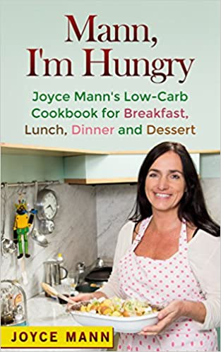 Mann, I'm Hungry: Joyce Mann's Low-Carb Cookbook for Breakfast, Lunch, Dinner and Dessert