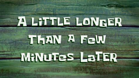 longer    minutes  spongebob time