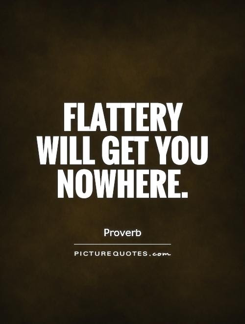 Flattery Will Get You Nowhere Picture Quotes