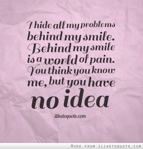 I Hide All My Problems Behind My Smile Behind My Smile Is A World