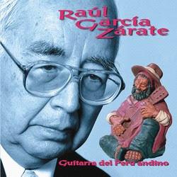 """Raul Garcia Zarate """"Guitarra Del Peru Andino"""""""