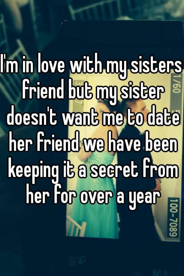 Im In Love With My Sisters Friend But My Sister Doesnt Want Me To