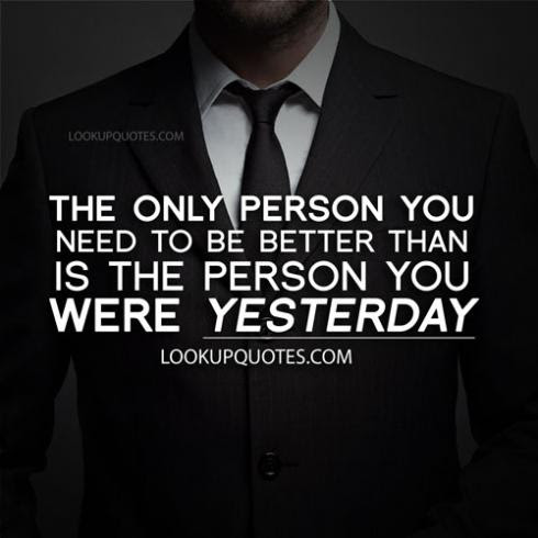 The Only Person You Need To Be Better Than Is The Person You Were Ye