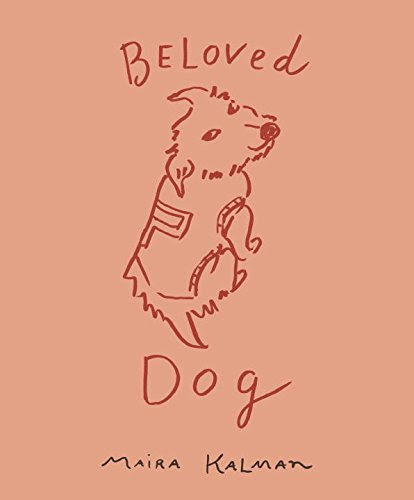 http://www.amazon.com/Beloved-Dog-Maira-Kalman/dp/1594205949/ref=sr_1_4?ie=UTF8&qid=1442442078&sr=8-4&keywords=maira+kalman