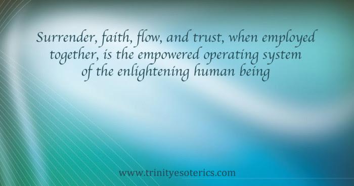 http://trinityesoterics.com/wp-content/uploads/2016/12/surrenderfaithflowtrust-700x368.jpg