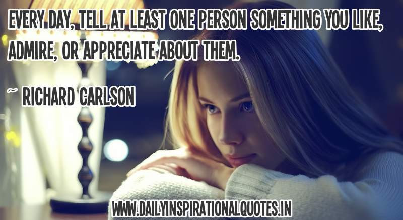 Every Day Tell At Least One Person Something You Like Admire Or