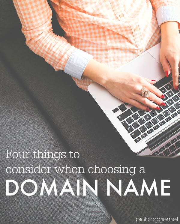 Choosing a domain name - Don't choose anything until you've read these four things to consider at problogger.net