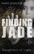 Title: Finding Jade: Daughters of Light, Author: Mary Jennifer Payne