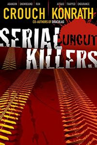 Serial Killers Uncut by Blake Crouch and J. A. Konrath