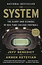 The System: The Glory and Scandal of Big-Time College Football, by Jeff Benedict and Armen Keteyian
