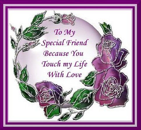 To My Special Friend Because You Touch My Life With Love Pictures