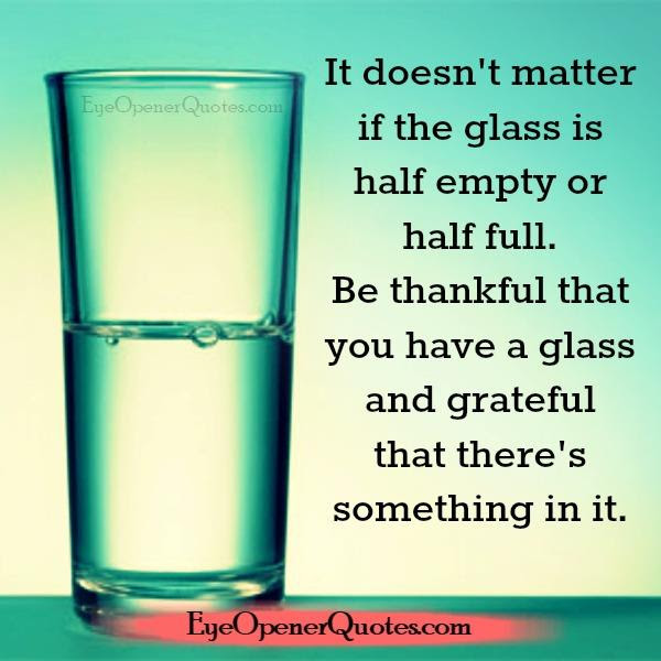 If The Glass Is Half Empty Or Half Full Eye Opener Quotes