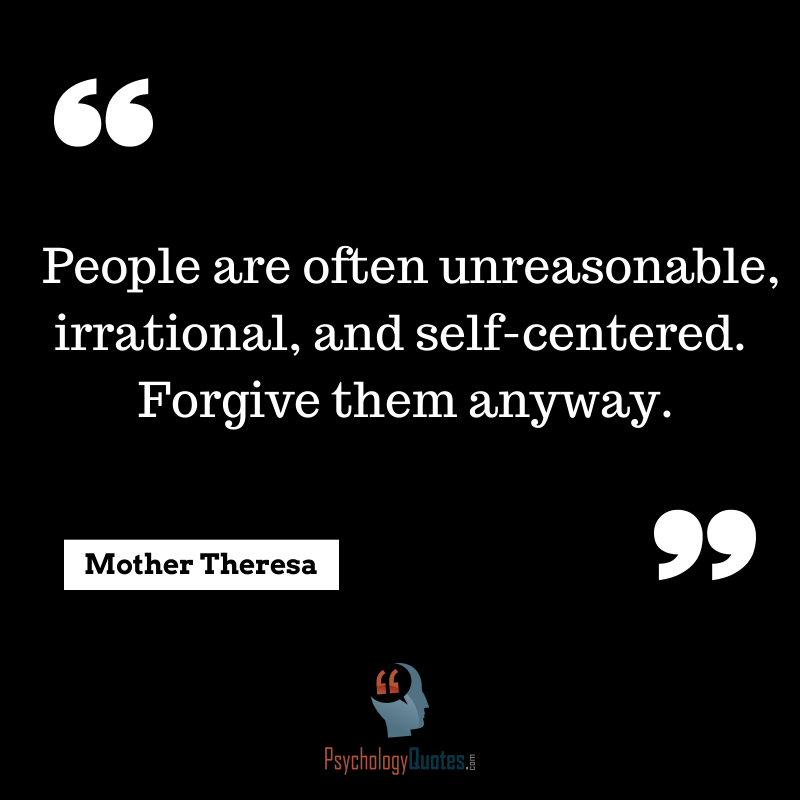 People Are Often Unreasonable And Self Centered Psychology Quotes