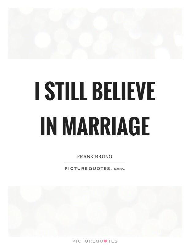 I Still Believe In Marriage Picture Quotes