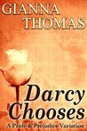 Darcy Chooses: A Pride and Prejudice Variation