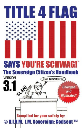TITLE 4 FLAG SAYS YOU'RE SCHWAG! The Sovereign Citizen's Handbook (version 3.1): Version 3.1 Revised and Illustrated (Volume 3)