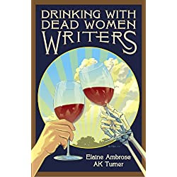 Drinking with Dead Women Writers