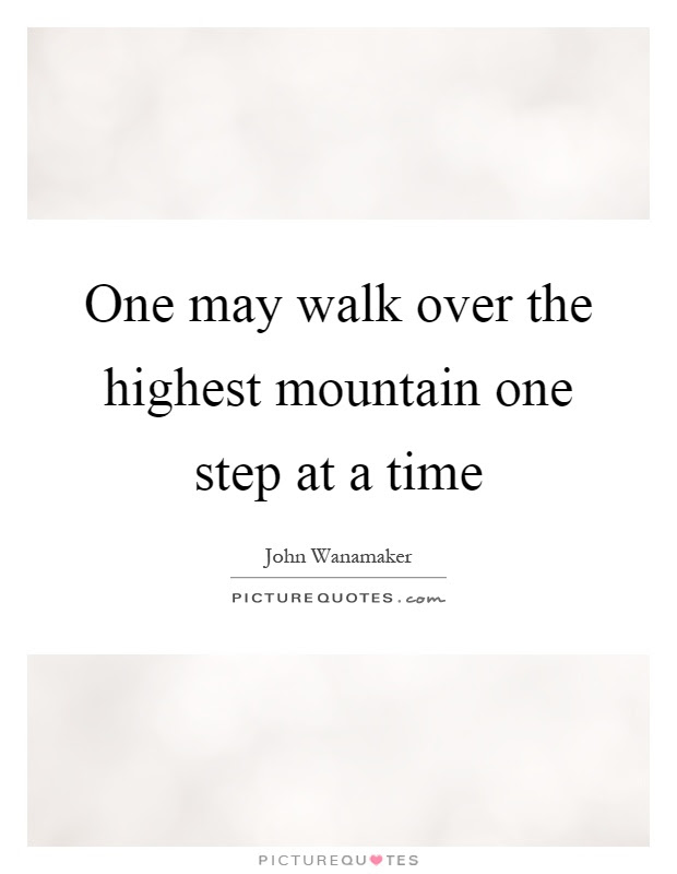 One May Walk Over The Highest Mountain One Step At A Time Picture