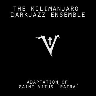 The Kilimanjaro Darkjazz Ensemble - Adaptation of Saint Vitus 'Patra' Single Cover