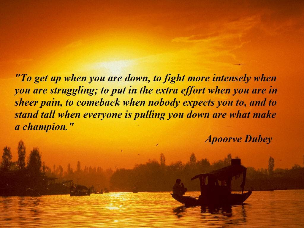 To Get Up When You Are Down To Fight More Intensely When You Are