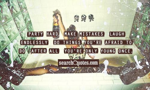 Quotes About Party Hard 51 Quotes