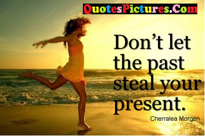 Motivated Past Quote Dont Let The Past Steal Your Present