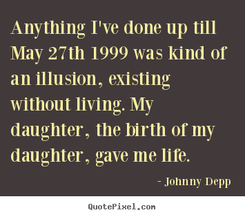 Life Quotes Anything Ive Done Up Till May 27th 1999 Was Kind Of