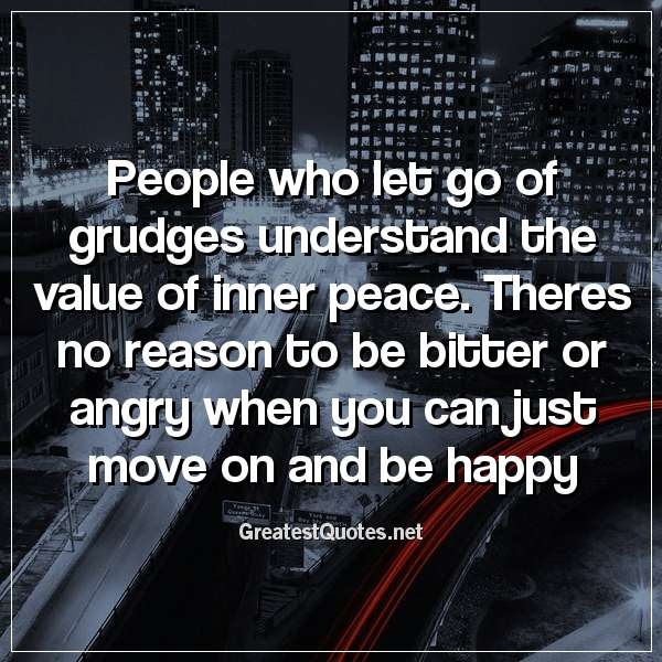 People Who Let Go Of Grudges Understand The Value Of Inner Peace