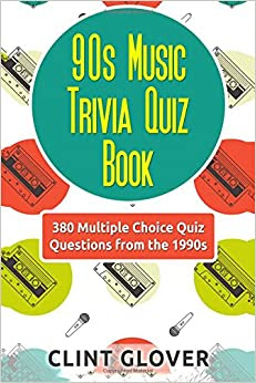 90s Music Trivia Quiz Book: 380 Multiple Choice Quiz Questions from the 1990s (Music Trivia Quiz ...