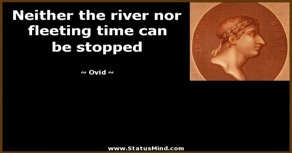 Neither The River Nor Fleeting Time Can Be Stopped Statusmindcom