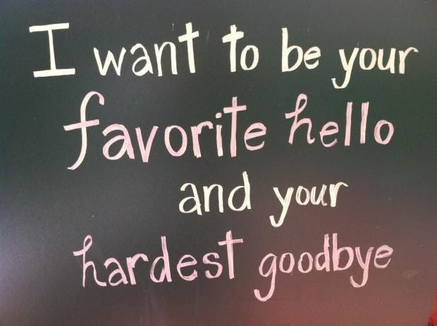 I Want To Be Your Favorite Hello And Hardest Goodbye Picture Quotes