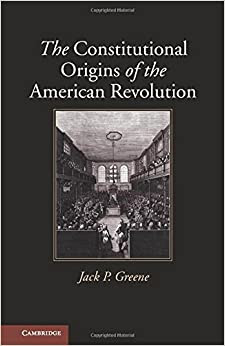 The Constitutional Origins Of The American Revolution New Histories Of American Law