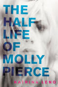 Title: The Half Life of Molly Pierce, Author: Katrina Leno