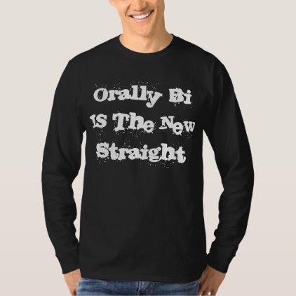 Orally Bi Is The New Straight T-Shirt