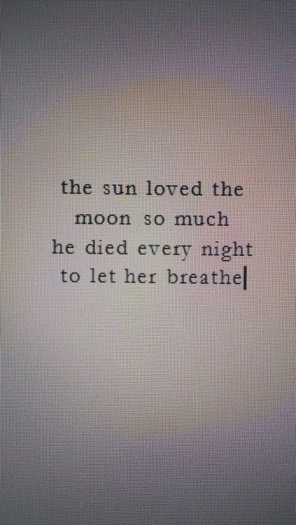 Love this quote, maybe a couples tattoo, with a Sun on him and a moon on me?