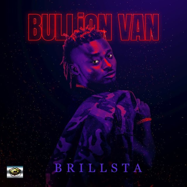 [Music + Video] Brillsta – Bullion Van