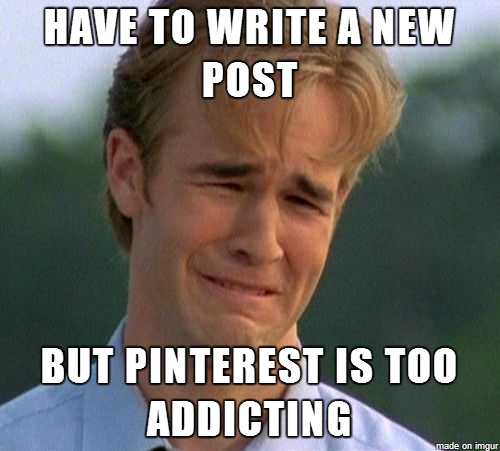 have to write a new post / but pinterest is too addicting...food blogger problems meme
