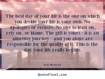 Quotes About Life The Best Day Of Your Life Is The One On Which