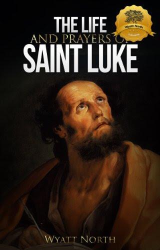 The Life and Prayers of Saint Luke