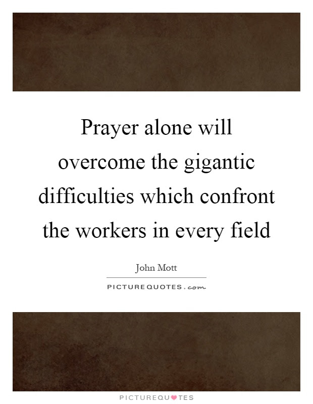 Prayer Alone Will Overcome The Gigantic Difficulties Which