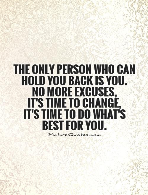 The Only Person Who Can Hold You Back Is You No More Excuses